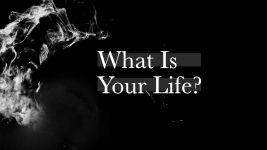 What is Your Life-Sermon Graphic